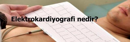 Elektrokardiyografi nedir?