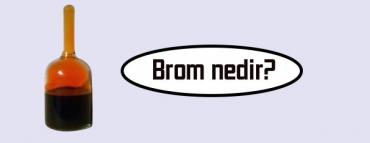 Brom nedir?